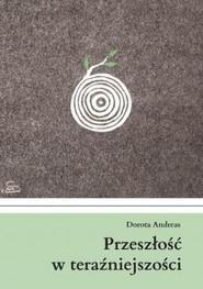okładka Przeszłość w teraźniejszości, Książka | Andreas Dorota