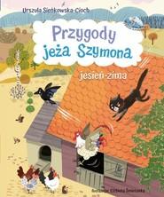 okładka Przygody jeża Szymona Jesień-Zima, Książka | Sieńkowska-Cioch Urszula