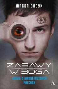okładka Zabawy w Boga Ludzie o magnetycznych palcach, Książka   Magda  Gacyk