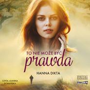 okładka To nie może być prawda, Audiobook | Hanna Dikta