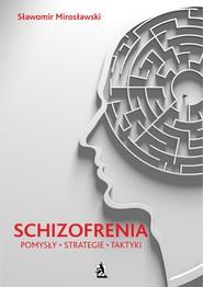 okładka Schizofrenia - pomysły, strategie i taktyki, Ebook   Sławomir  Mirosławski