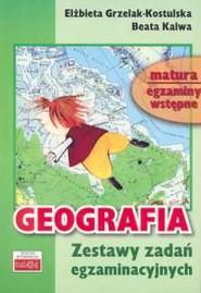 okładka Geografia Zestaw zadań egzaminacyjnych, Książka | dr hab. Elżbieta Grzelak-Kostulska, Beata Kalwa
