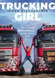 okładka Trucking Girl 70-metrową ciężarówką przez świat, Książka   Blecharczyk Iwona
