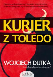 okładka Kurier z Toledo Wielkie Litery, Książka | Wojciech Dutka