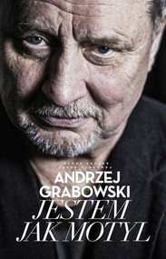 okładka Andrzej Grabowski Jestem jak motyl, Książka   Andrzej Grabowski, Jakub  Jabłonka, Paweł  Łęczuk