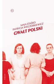 okładka Gwałt Polski, Książka   Maja Staśko, Patrycja Wieczorkiewicz
