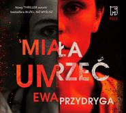 okładka Miała umrzeć, Audiobook | Ewa  Przydryga