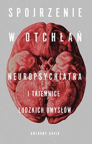 okładka Spojrzenie w otchłań. Neuropsychiatra i tajemnice ludzkich umysłów, Książka | Anthony David
