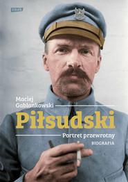 okładka Piłsudski. Portret przewrotny. Biografia, Książka | Maciej Gablankowski