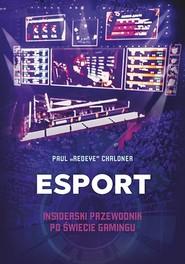 okładka Esport. Insiderski przewodnik po świecie gamingu, Książka | Paul Chaloner