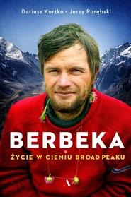 okładka Berbeka Życie w cieniu Broad Peaku, Książka | Dariusz Kortko, Jerzy Porębski