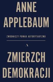 okładka Zmierzch demokracji Zwodniczy powab autorytaryzmu, Książka | Applebaum Anne