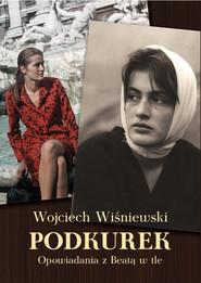 okładka Podkurek Opowiadania z Beatą w tle, Książka | Wiśniewski Wojciech