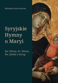 okładka Syryjskie hymny o Maryi. Św. Efrem, Pseudo-Efrem, Św. Jakub z Sarug, Ebook | św. Efrem  Syryjczyk