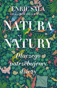 okładka Natura natury. Dlaczego potrzebujemy dziczy, Ebook | Enric Sala