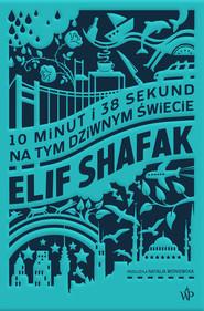 okładka 10 minut i 38 sekund na tym dziwnym świecie, Ebook | Elif Shafak