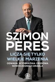 okładka Liczą się tylko wielkie marzenia, Ebook | Szimon Peres