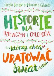 okładka Historie dla dziewczyn i chłopców, którzy chcą uratować świat, Książka   Carola Benedetto, Luciana Ciliento