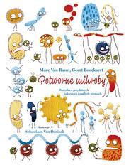 okładka Potworne mikroby Wszystko o przydatnych bakteriach i podłych wirusach, Książka   Ranst Marc Van, Geert Bouckaert