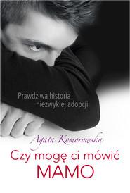 okładka Czy mogę ci mówić MAMO, Ebook | AGATA KOMOROWSKA