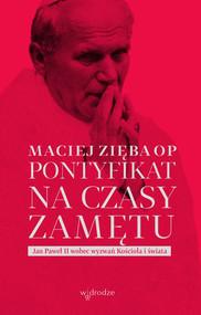 okładka Pontyfikat na czasy zamętu. Jan Paweł II wobec wyzwań Kościoła i świata, Ebook   Maciej Zięba