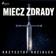 okładka Miecz zdrady, Audiobook | Krzysztof Koziołek