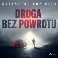 okładka Droga bez powrotu, Audiobook | Krzysztof Koziołek