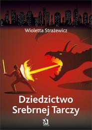 okładka Dziedzictwo Srebrnej Tarczy, Ebook | Wioletta  Strażewicz