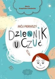 okładka Mój pierwszy dziennik uczuć, Książka | Knapińska-Chłodnicka Marta