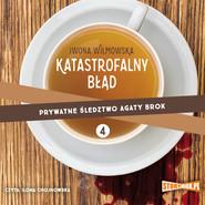 okładka Prywatne śledztwo Agaty Brok. Tom 4. Katastrofalny błąd, Audiobook | Iwona Wilmowska