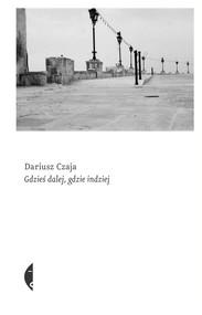 okładka Gdzieś dalej, gdzie indziej, Ebook | Dariusz Czaja