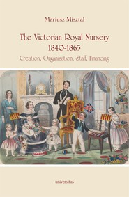 okładka The Victorian Royal Nursery, 1840-1865. Creation, Organisation, Staff, Financing, Ebook | Misztal Mariusz