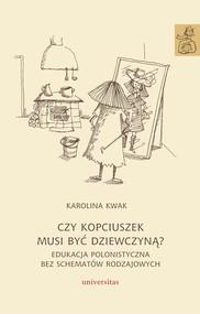 okładka Czy Kopciuszek musi być dziewczyną? Edukacja polonistyczna bez schematów rodzajowych, Ebook | Karolina Kwak
