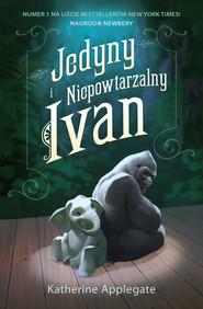 okładka Jedyny i Niepowtarzalny Ivan, Ebook | Katherine Applegate