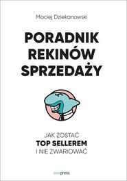 okładka Poradnik Rekinów Sprzedaży Jak zostać top sellerem i nie zwariować, Książka | Dziekanowski Maciej