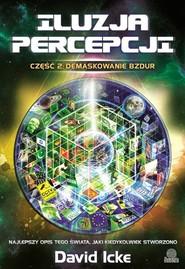 okładka Iluzja percepcji cz. II Demaskowanie bzdur, Książka | David Icke