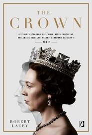 okładka The Crown Tom 2 Oficjalny przewodnik po serialu. Afery polityczne, królewskie bolączki i rozkwit panowania Elżbiety, Książka | Robert Lacey
