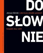 okładka Dosłownie Liternicze i typograficzne okładki polskich książek 1944-2019, Książka | Janusz Górski