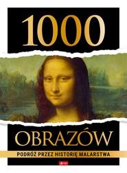 okładka 1000 obrazów. Podróż przez historię malarstwa, Książka | null null