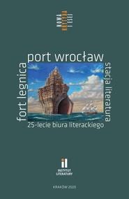 okładka Fort Legnica Port Wrocław Stacja Literatura 25-lecie Biura Literackiego, Książka  