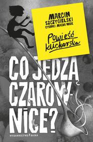 okładka Co jedzą czarownice?, Książka | Marcin Szczygielski