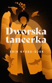 okładka Dworska tancerka, Książka | Kyung-Sook Shin