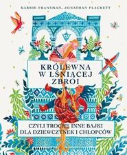 okładka Królewna w lśniącej zbroi, czyli trochę inne bajki dla dziewczynek i chłopców, Książka | Jonathan Plackett, Karrie Fransman