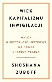 okładka Wiek kapitalizmu inwigilacji Walka o przyszłość ludzkości na nowej granicy władzy, Książka | Zuboff Shoshana