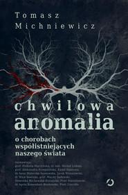 okładka Chwilowa anomalia. O chorobach współistniejących naszego świata, Ebook | Tomasz Michniewicz