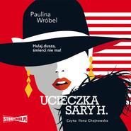 okładka Ucieczka Sary H., Audiobook | Paulina Wróbel