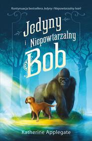 okładka Jedyny i Niepowtarzalny Bob, Ebook | Katherine Applegate