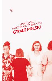 okładka Gwałt polski, Ebook | Maja Staśko, Patrycja Wieczorkiewicz