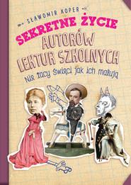okładka Sekretne życie autorów lektur szkolnych, Audiobook | Sławomir Koper