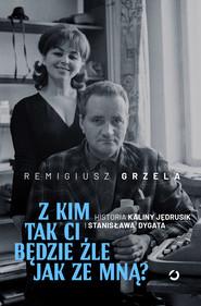 okładka Z kim tak ci będzie źle jak ze mną? Historia Kaliny Jędrusik i Stanisława Dygata, Ebook | Remigiusz Grzela